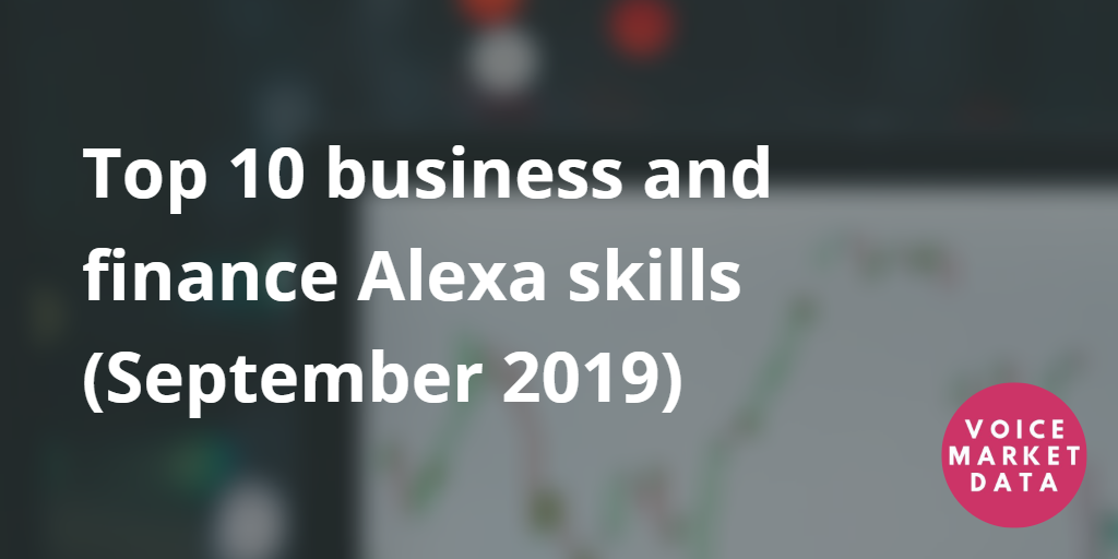 top 10 business and finance amazon alexa skills (September 2019)