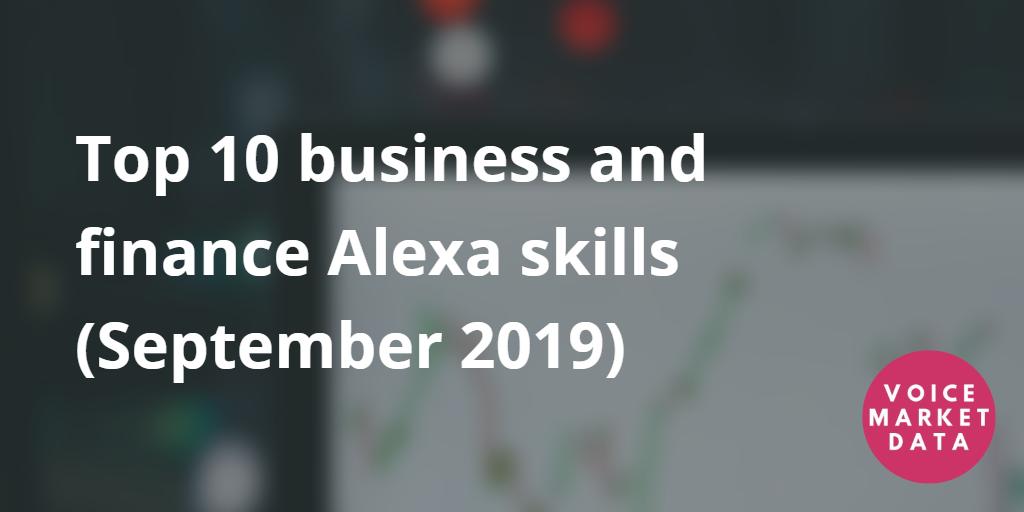 top 10 business and finance amazon alexa skills (September 2019)